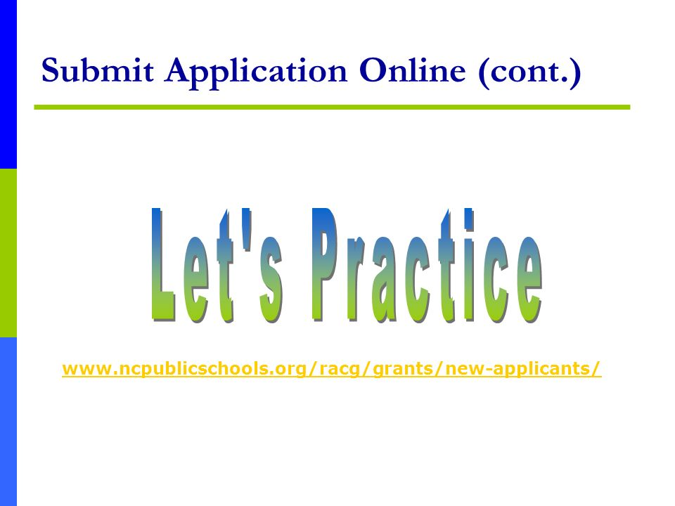 Submit Application Online (cont.) www.ncpublicschools.org/racg/grants/new-applicants/