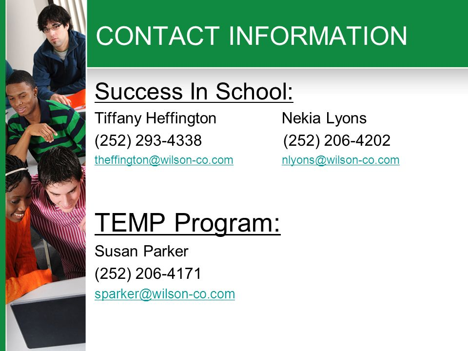 CONTACT INFORMATION Success In School: Tiffany HeffingtonNekia Lyons (252) 293-4338 (252) 206-4202 theffington@wilson-co.comnlyons@wilson-co.com TEMP