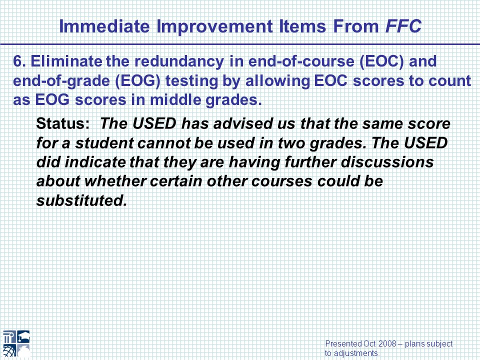 Immediate Improvement Items From FFC 6. Eliminate the redundancy in end-of-course (EOC) and end-of-grade (EOG) testing by allowing EOC scores to count
