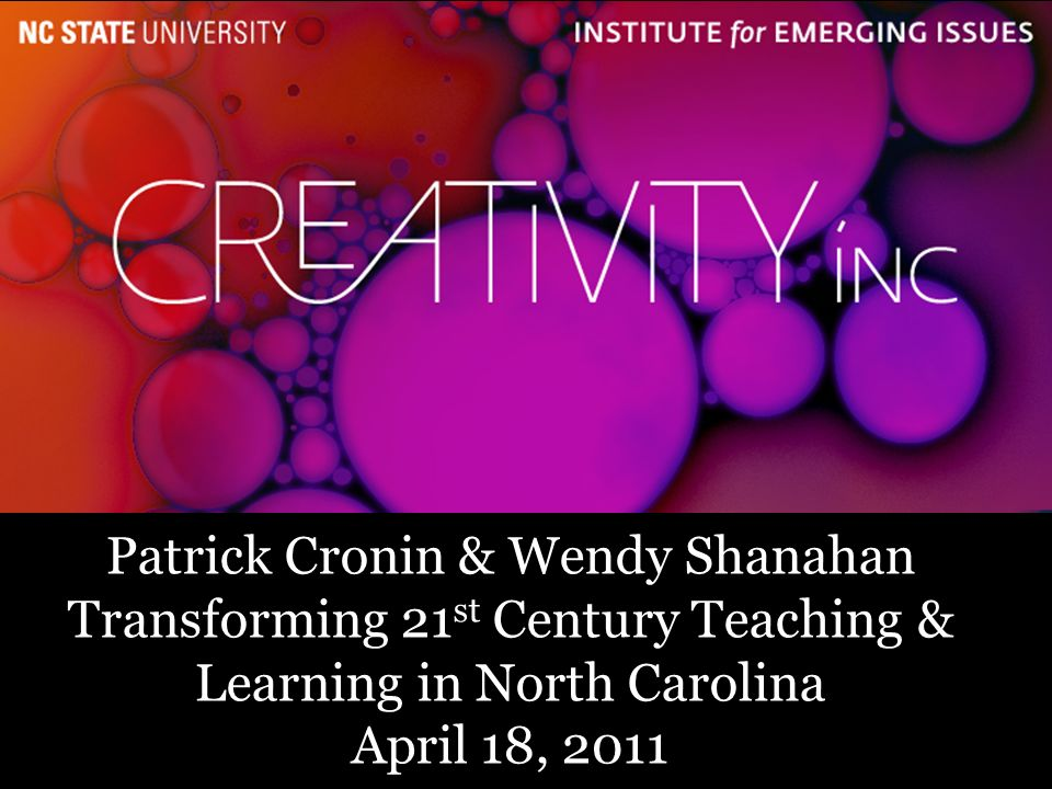 1 Patrick Cronin & Wendy Shanahan Transforming 21 st Century Teaching & Learning in North Carolina April 18, 2011