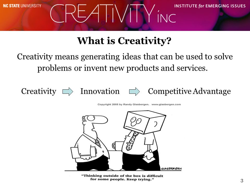 3 What is Creativity? Creativity means generating ideas that can be used to solve problems or invent new products and services. Creativity Innovation