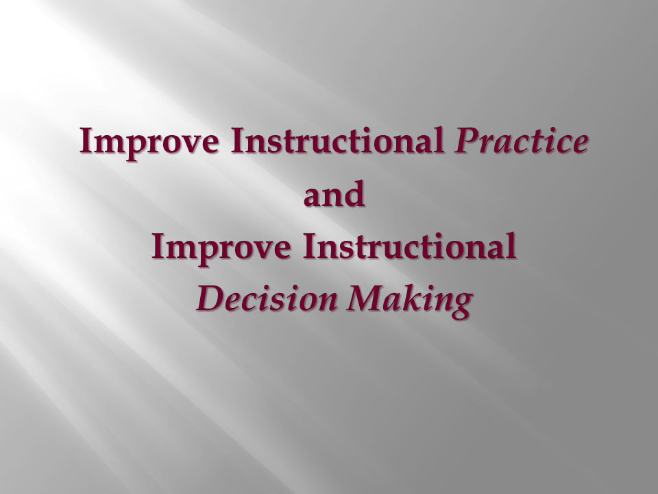 Improve Instructional Practice and Improve Instructional Decision Making
