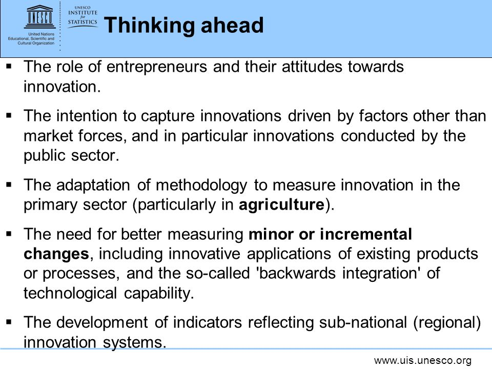 www.uis.unesco.org Thinking ahead The role of entrepreneurs and their attitudes towards innovation. The intention to capture innovations driven by fac