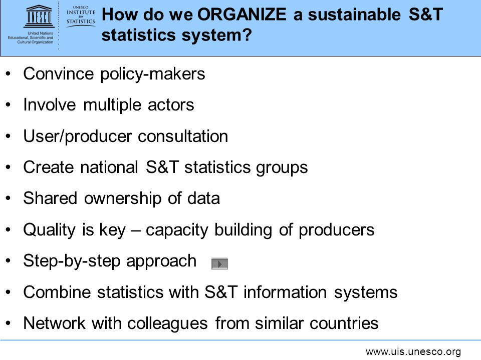 www.uis.unesco.org How do we ORGANIZE a sustainable S&T statistics system.