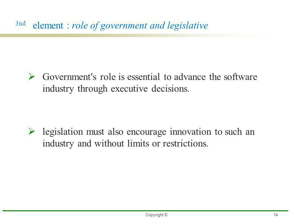 3nd element : role of government and legislative Government's role is essential to advance the software industry through executive decisions. legislat