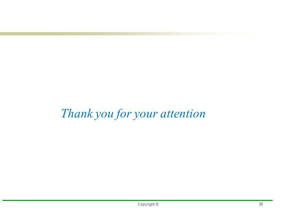 Thank you for your attention Copyright ©38
