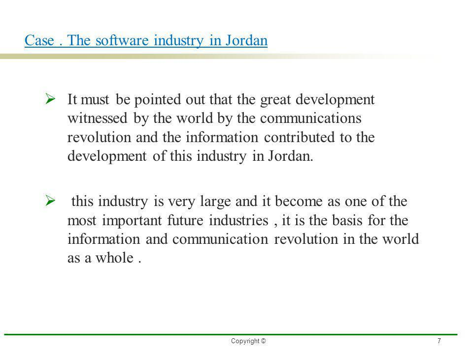 Copyright ©8 The challenges facing the St sector in Jordan, the software industry The cost investment in the production of programs software industry is big and it is a major investment That the production of programs needed for a long time to transform it from idea to prototype and at last a final product program .
