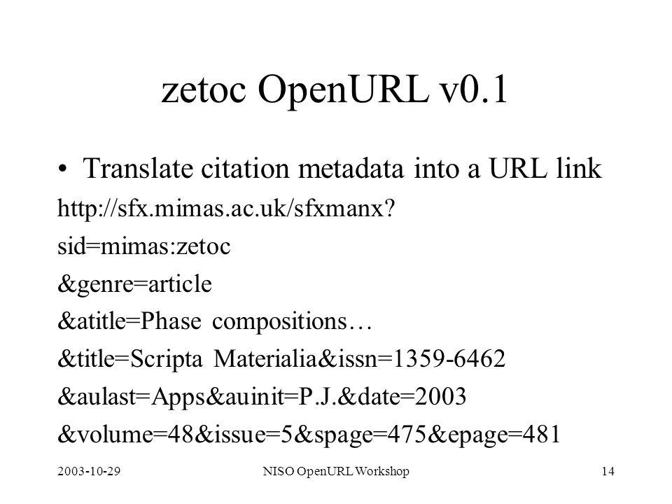 2003-10-29NISO OpenURL Workshop14 zetoc OpenURL v0.1 Translate citation metadata into a URL link http://sfx.mimas.ac.uk/sfxmanx.