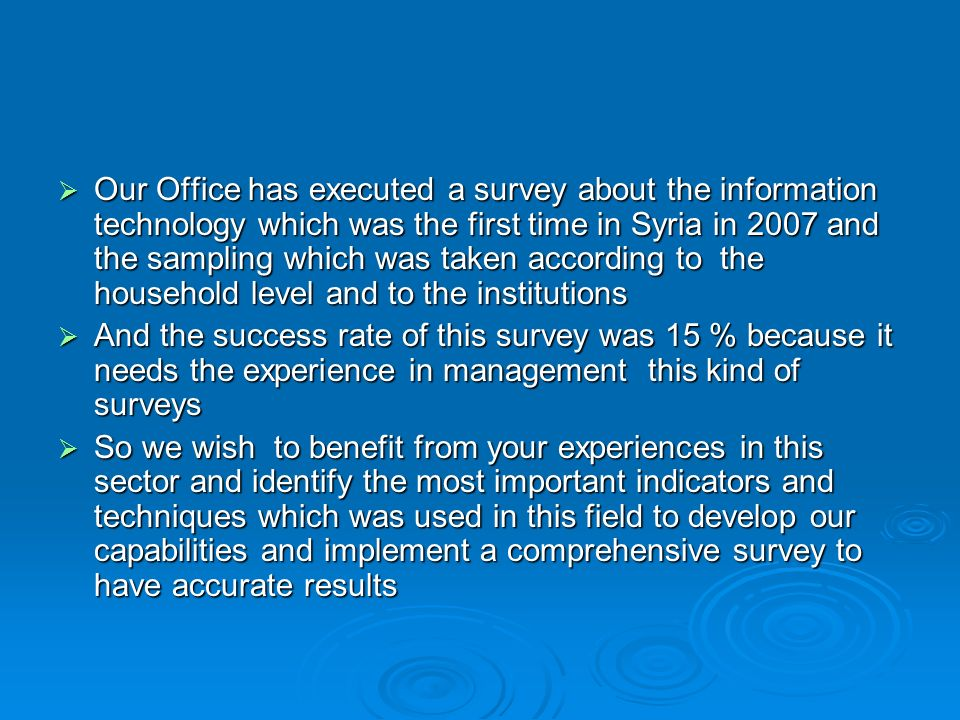 Our Office has executed a survey about the information technology which was the first time in Syria in 2007 and the sampling which was taken according
