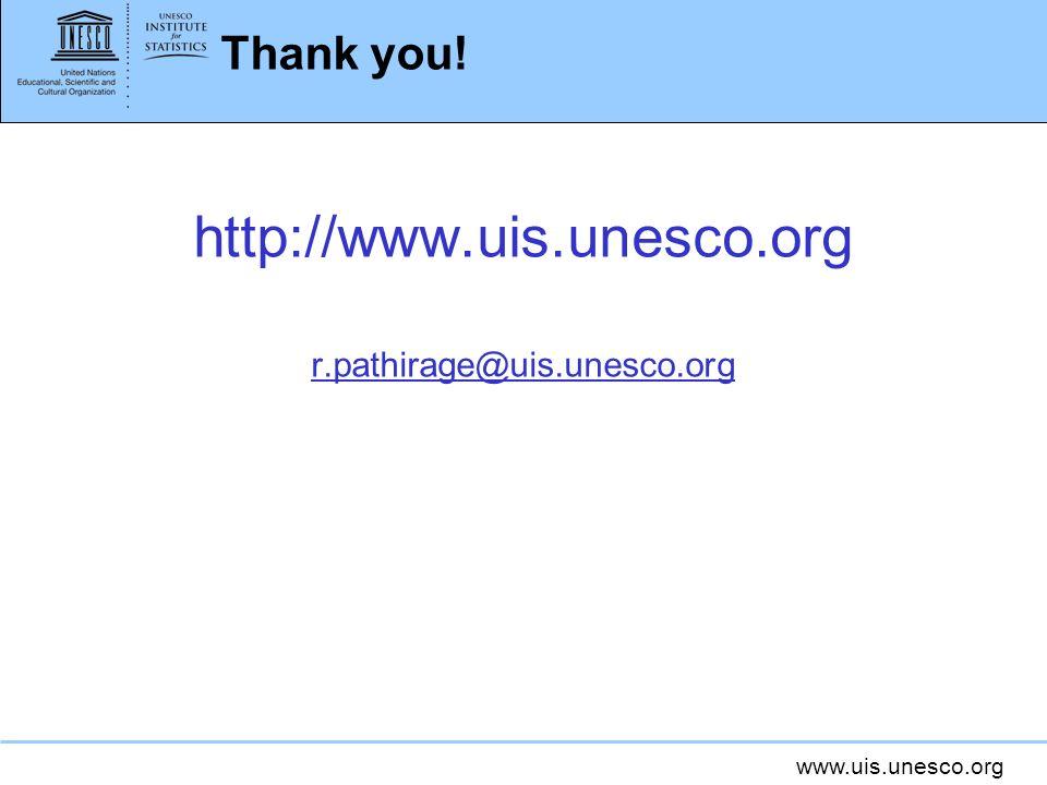 www.uis.unesco.org Thank you! http://www.uis.unesco.org r.pathirage@uis.unesco.org