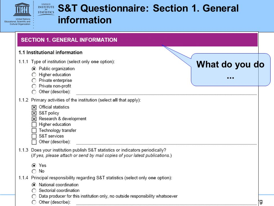 www.uis.unesco.org S&T Questionnaire: Section 1. General information continue…