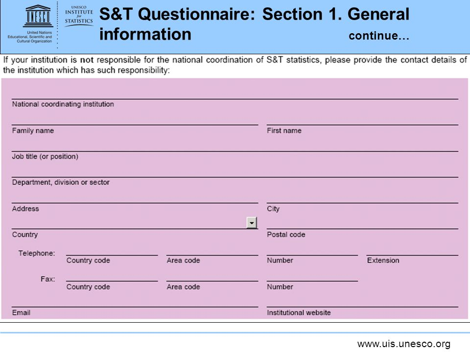 www.uis.unesco.org S&T Questionnaire: Section 1. General information continue… How you do it...
