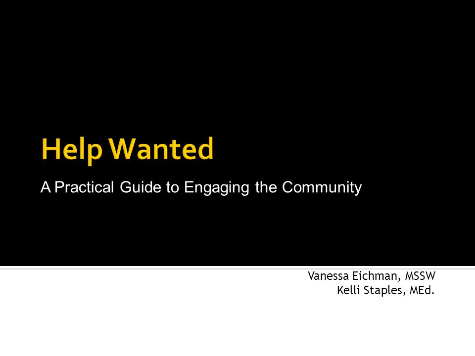 Vanessa Eichman, MSSW Kelli Staples, MEd. A Practical Guide to Engaging the Community