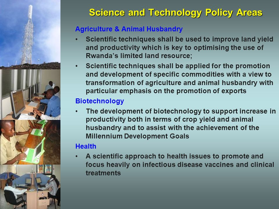 Science and Technology Policy Areas Agriculture & Animal Husbandry Scientific techniques shall be used to improve land yield and productivity which is