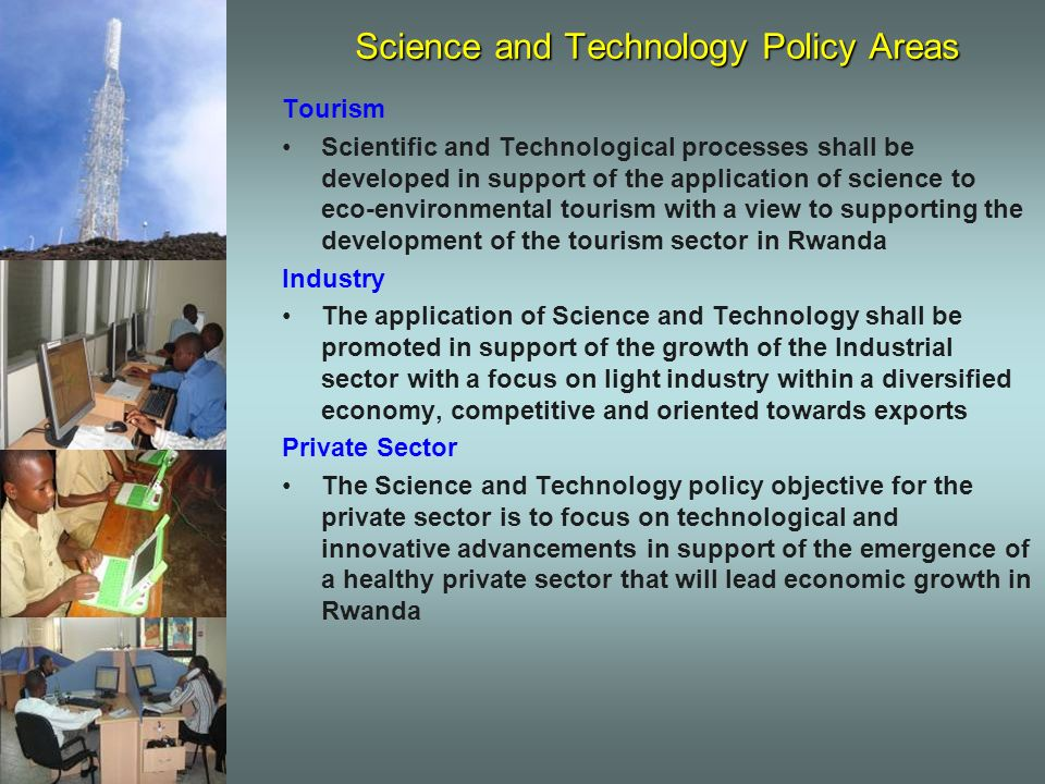Science and Technology Policy Areas Tourism Scientific and Technological processes shall be developed in support of the application of science to eco-