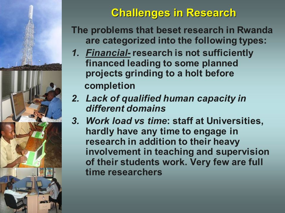 Challenges in Research The problems that beset research in Rwanda are categorized into the following types: 1.Financial- research is not sufficiently