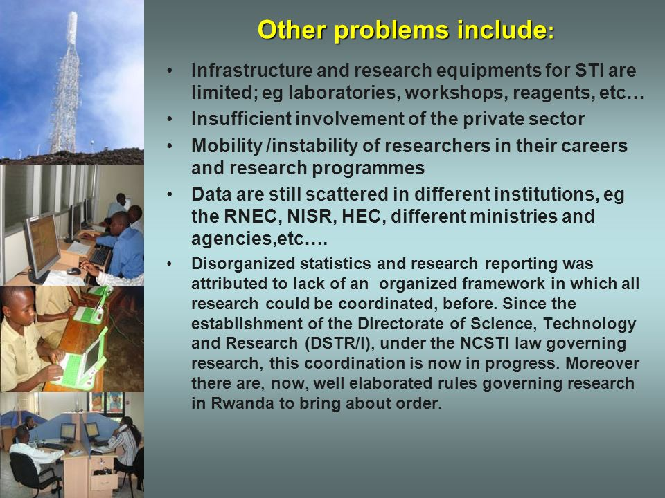 Other problems include : Infrastructure and research equipments for STI are limited; eg laboratories, workshops, reagents, etc… Insufficient involveme