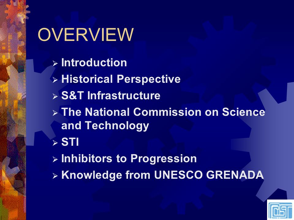 Introduction Historical Perspective S&T Infrastructure The National Commission on Science and Technology STI Inhibitors to Progression Knowledge from UNESCO GRENADA OVERVIEW