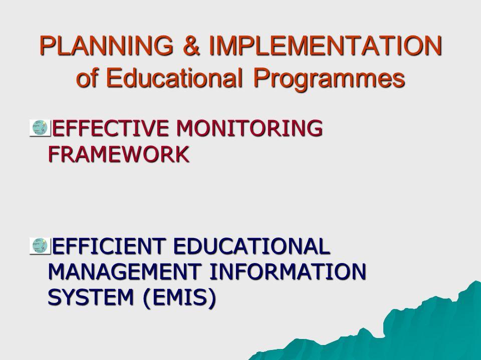 PLANNING & IMPLEMENTATION of Educational Programmes EFFECTIVE MONITORING FRAMEWORK EFFICIENT EDUCATIONAL MANAGEMENT INFORMATION SYSTEM (EMIS)