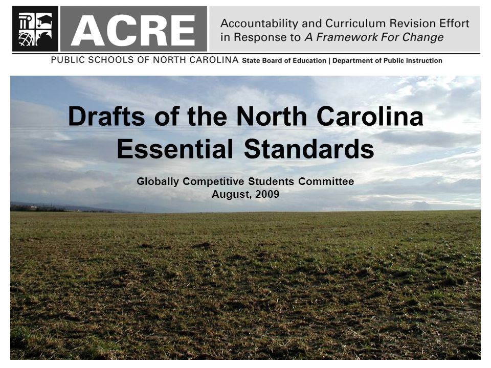 Drafts of the North Carolina Essential Standards Globally Competitive Students Committee August, 2009