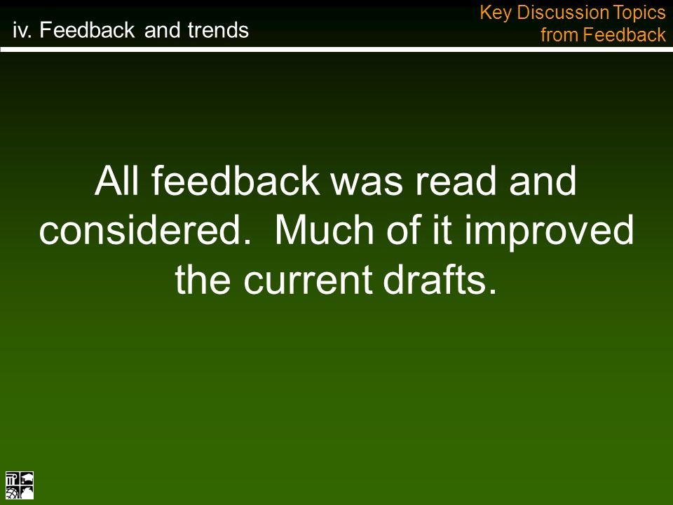 All feedback was read and considered. Much of it improved the current drafts.
