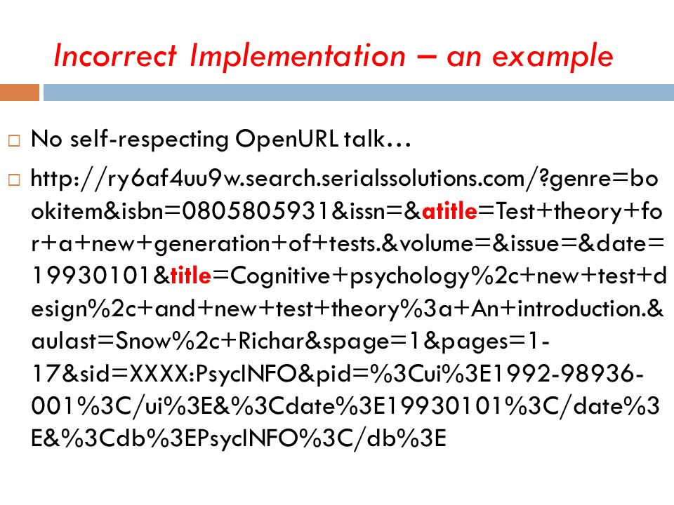No self-respecting OpenURL talk… http://ry6af4uu9w.search.serialssolutions.com/?genre=bo okitem&isbn=0805805931&issn=&atitle=Test+theory+fo r+a+new+ge