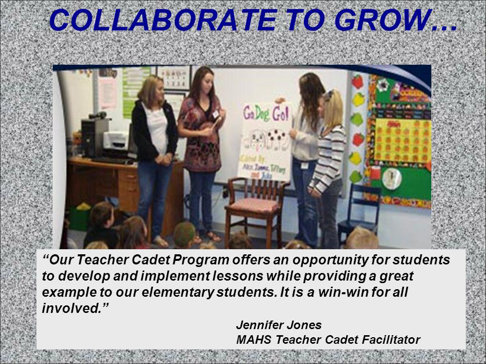 COLLABORATE TO GROW… Our Teacher Cadet Program offers an opportunity for students to develop and implement lessons while providing a great example to our elementary students.