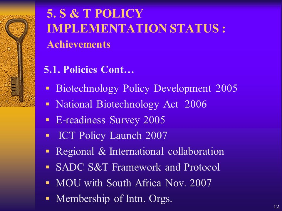12 Biotechnology Policy Development 2005 National Biotechnology Act 2006 E-readiness Survey 2005 ICT Policy Launch 2007 Regional & International collaboration SADC S&T Framework and Protocol MOU with South Africa Nov.