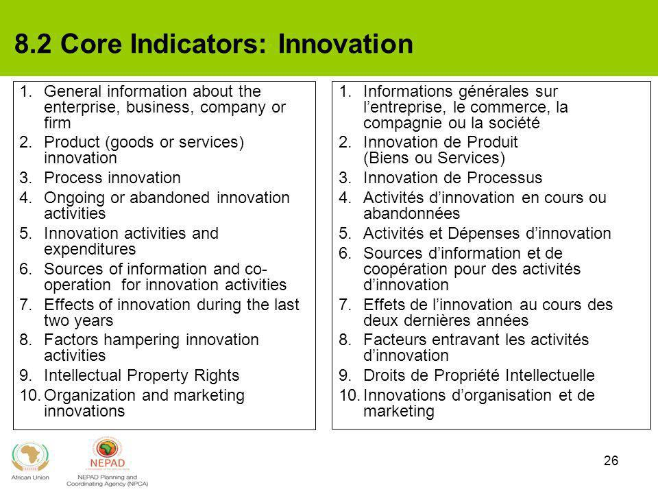 26 8.2 Core Indicators: Innovation 1.General information about the enterprise, business, company or firm 2.Product (goods or services) innovation 3.Pr