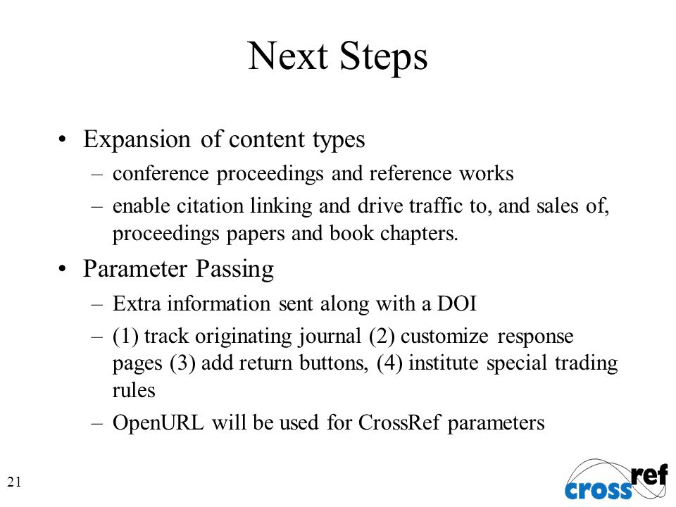 21 Next Steps Expansion of content types –conference proceedings and reference works –enable citation linking and drive traffic to, and sales of, proc