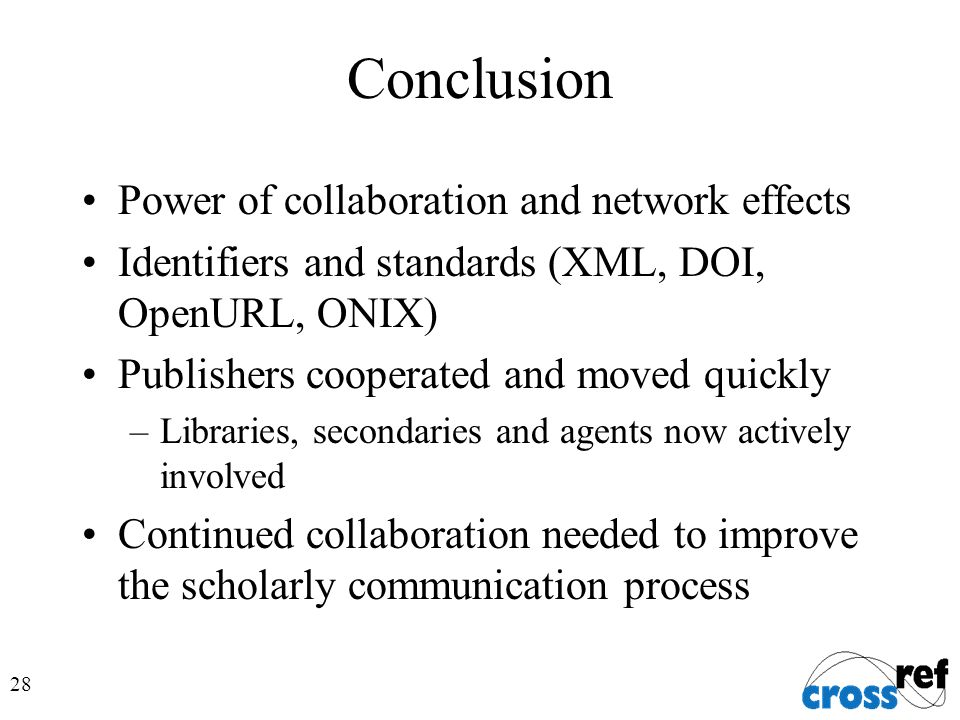 28 Conclusion Power of collaboration and network effects Identifiers and standards (XML, DOI, OpenURL, ONIX) Publishers cooperated and moved quickly –