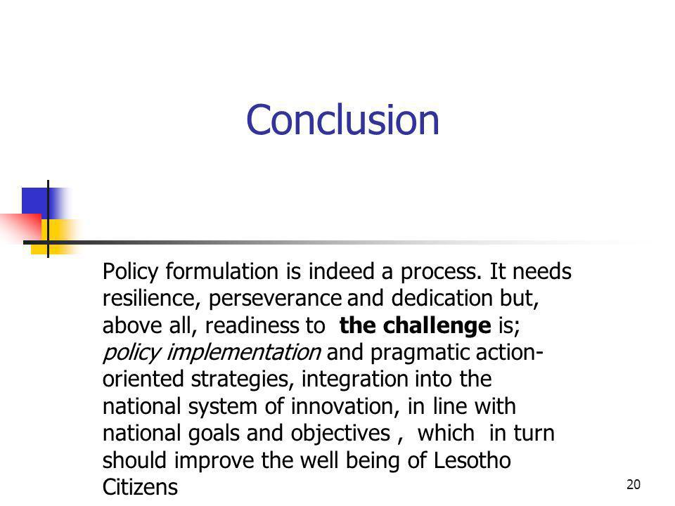 20 Conclusion Policy formulation is indeed a process.