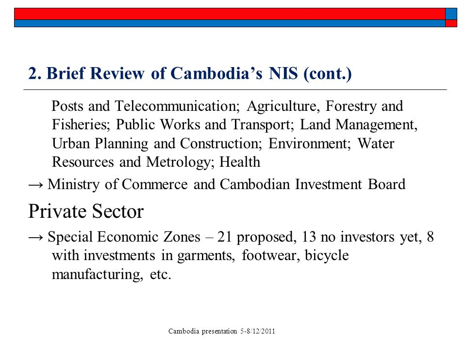 Cambodia presentation 5-8/12/2011 2. Brief Review of Cambodias NIS (cont.) Posts and Telecommunication; Agriculture, Forestry and Fisheries; Public Wo