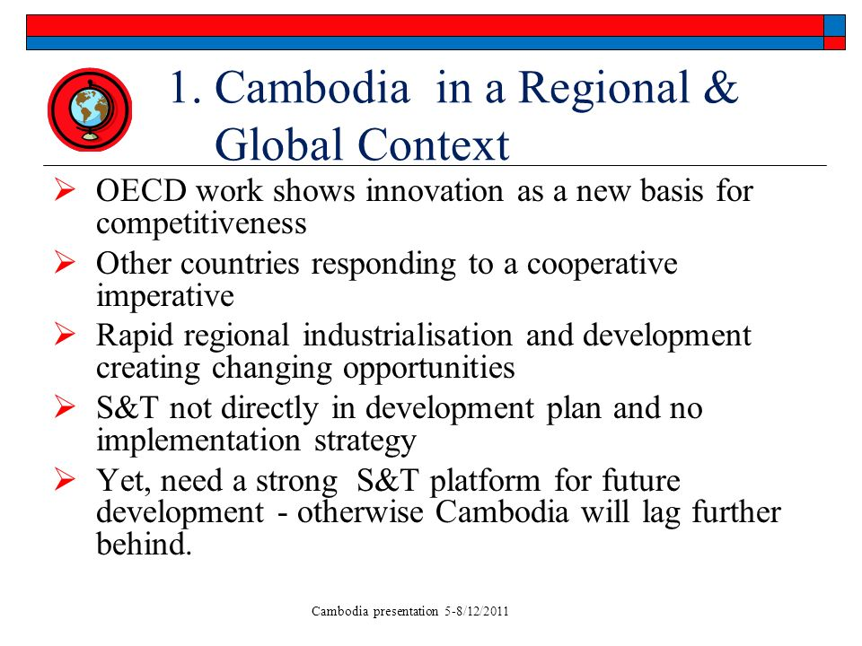 Cambodia presentation 5-8/12/2011 1. Cambodia in a Regional & Global Context OECD work shows innovation as a new basis for competitiveness Other count