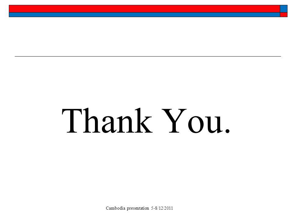 Cambodia presentation 5-8/12/2011 Thank You.