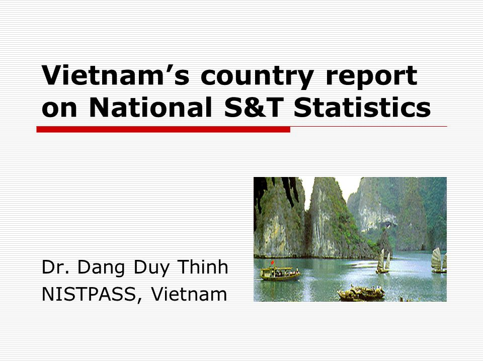 Vietnams country report on National S&T Statistics Dr. Dang Duy Thinh NISTPASS, Vietnam