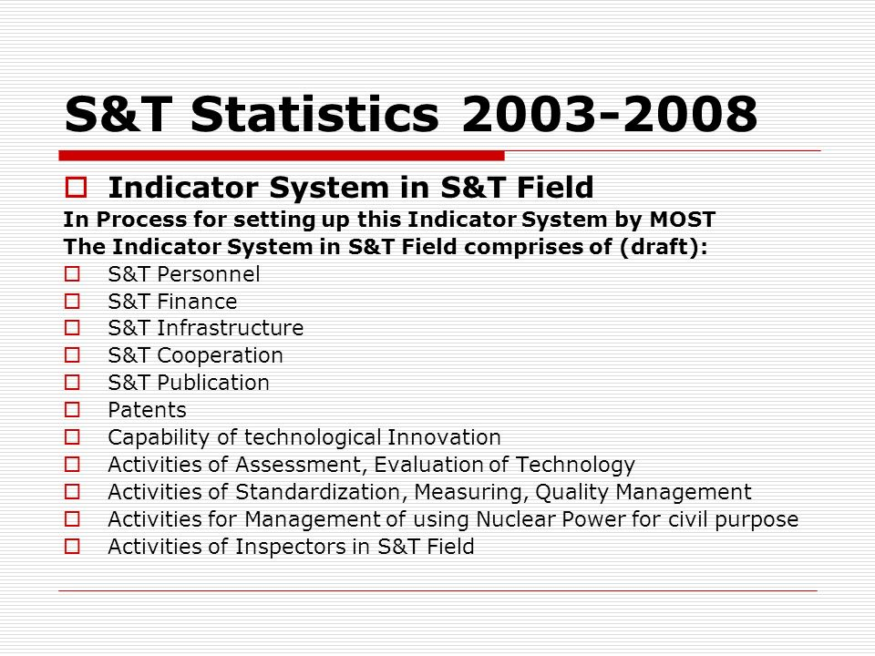 S&T Statistics 2003-2008 Indicator System in S&T Field In Process for setting up this Indicator System by MOST The Indicator System in S&T Field compr