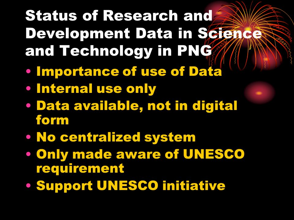 Status of Research and Development Data in Science and Technology in PNG Importance of use of Data Internal use only Data available, not in digital fo