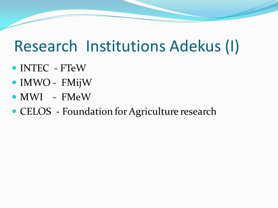 Research Institutions Adekus (I) INTEC - FTeW IMWO - FMijW MWI - FMeW CELOS - Foundation for Agriculture research