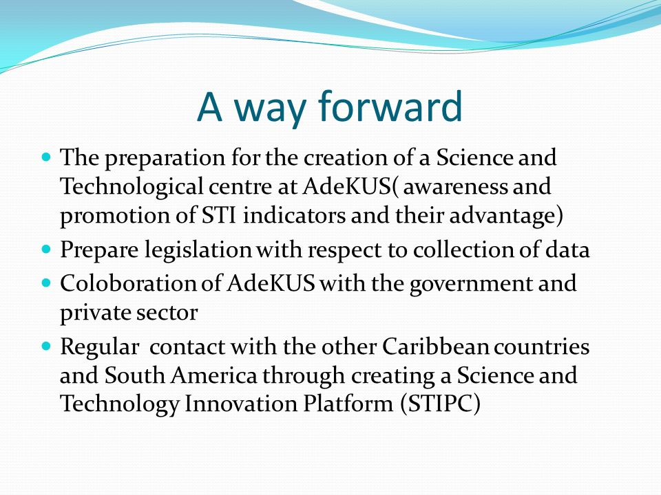 A way forward The preparation for the creation of a Science and Technological centre at AdeKUS( awareness and promotion of STI indicators and their ad