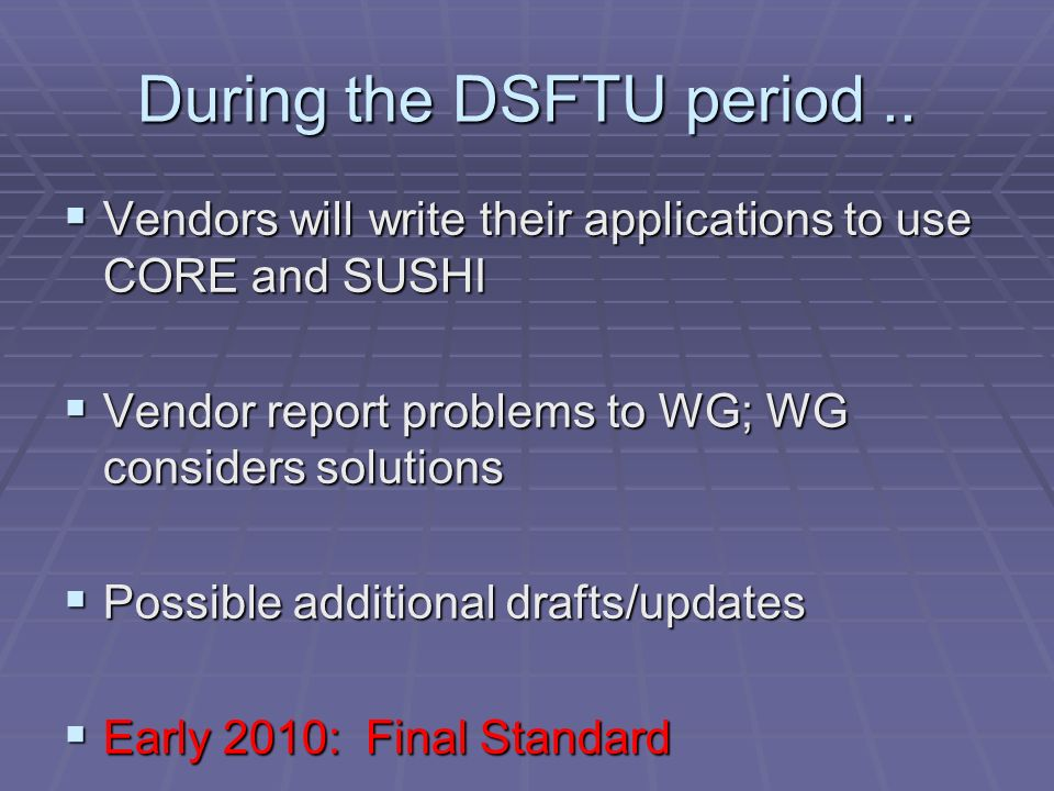 During the DSFTU period.. Vendors will write their applications to use CORE and SUSHI Vendors will write their applications to use CORE and SUSHI Vend