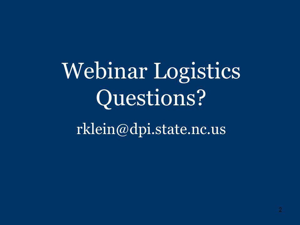 2 Webinar Logistics Questions rklein@dpi.state.nc.us