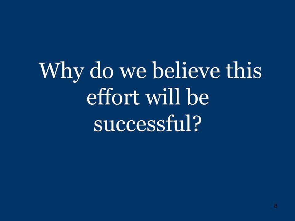 8 Why do we believe this effort will be successful