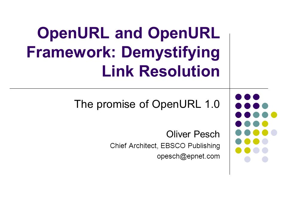 What is OpenURL (0.1) An accepted standard syntax for creating a link between an information source and a link resolver Pre-defines sets of data elements to use in describing an item Relies on HTTP protocol for transmission