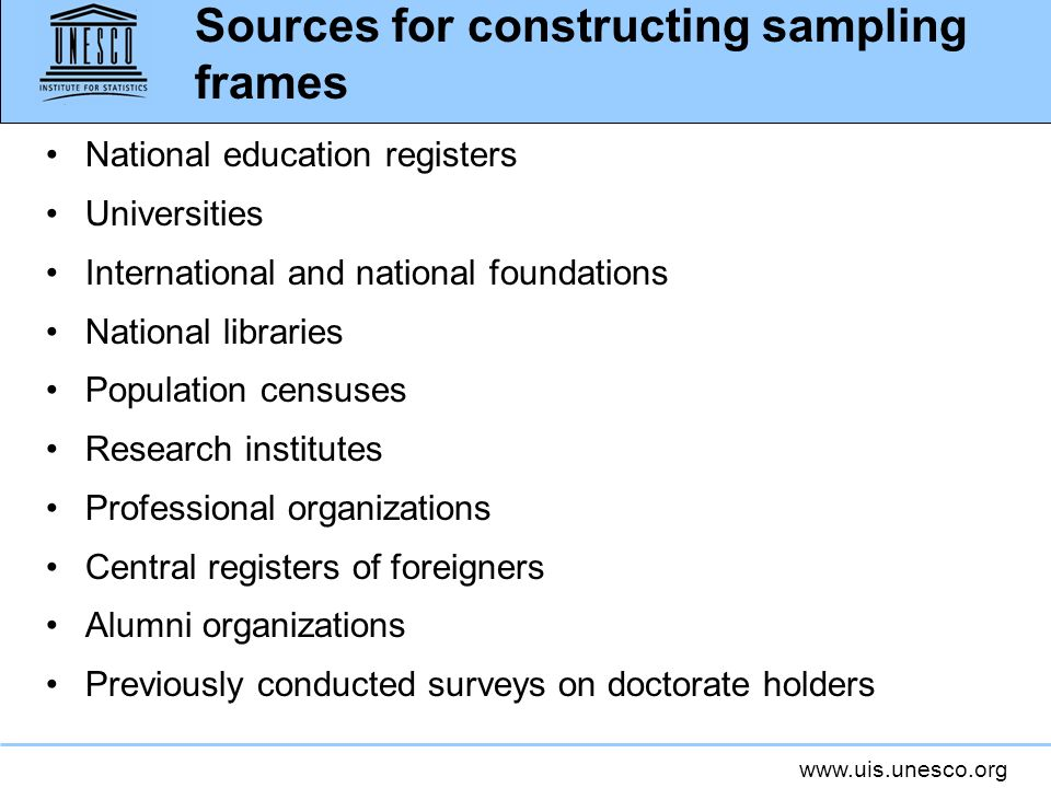 www.uis.unesco.org Sources for constructing sampling frames National education registers Universities International and national foundations National