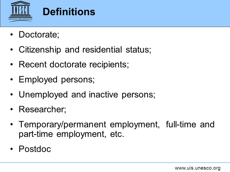 www.uis.unesco.org Doctorate; Citizenship and residential status; Recent doctorate recipients; Employed persons; Unemployed and inactive persons; Rese