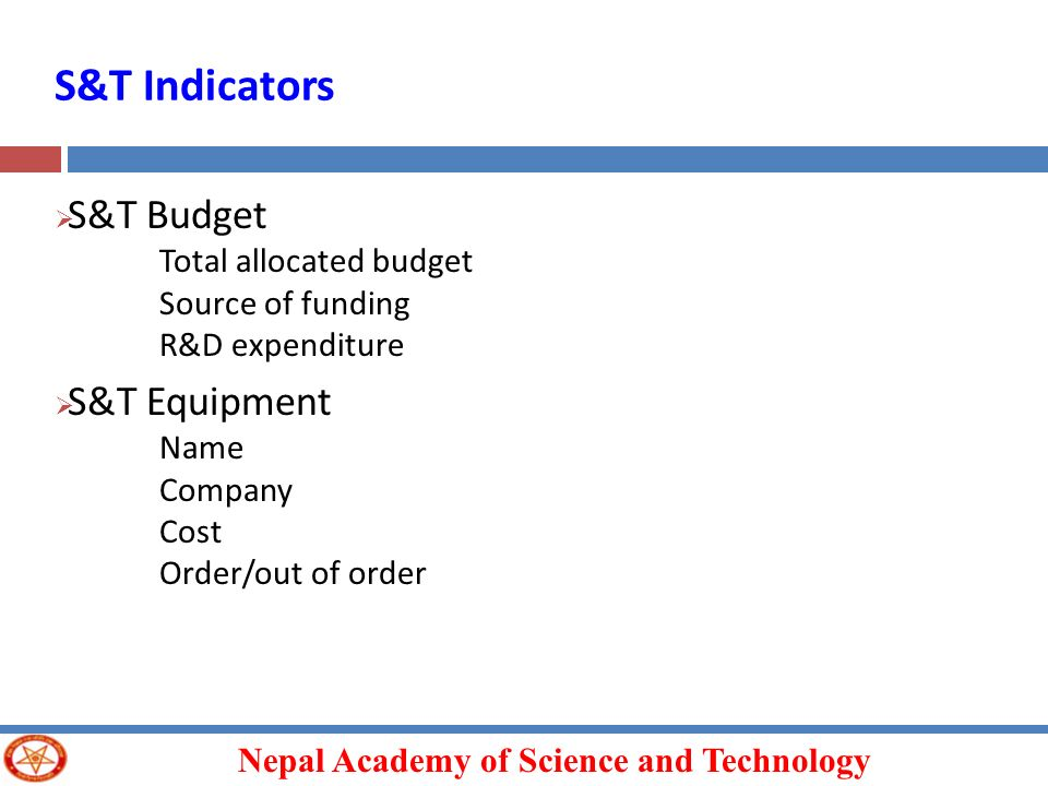 Nepal Academy of Science and Technology S&T Budget Total allocated budget Source of funding R&D expenditure S&T Equipment Name Company Cost Order/out