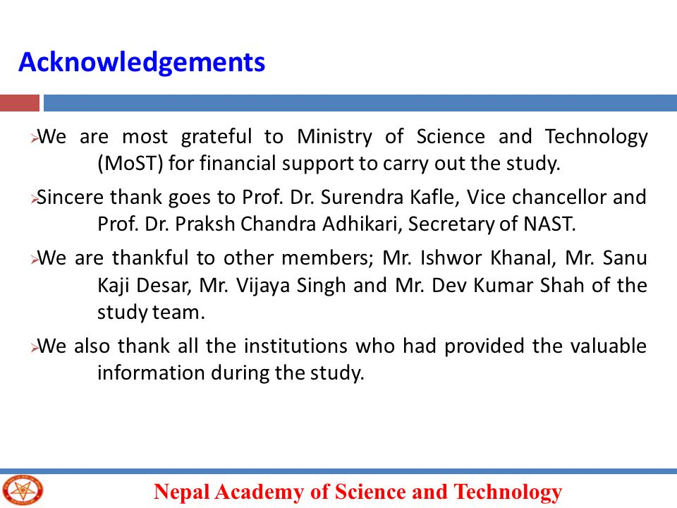 Nepal Academy of Science and Technology We are most grateful to Ministry of Science and Technology (MoST) for financial support to carry out the study