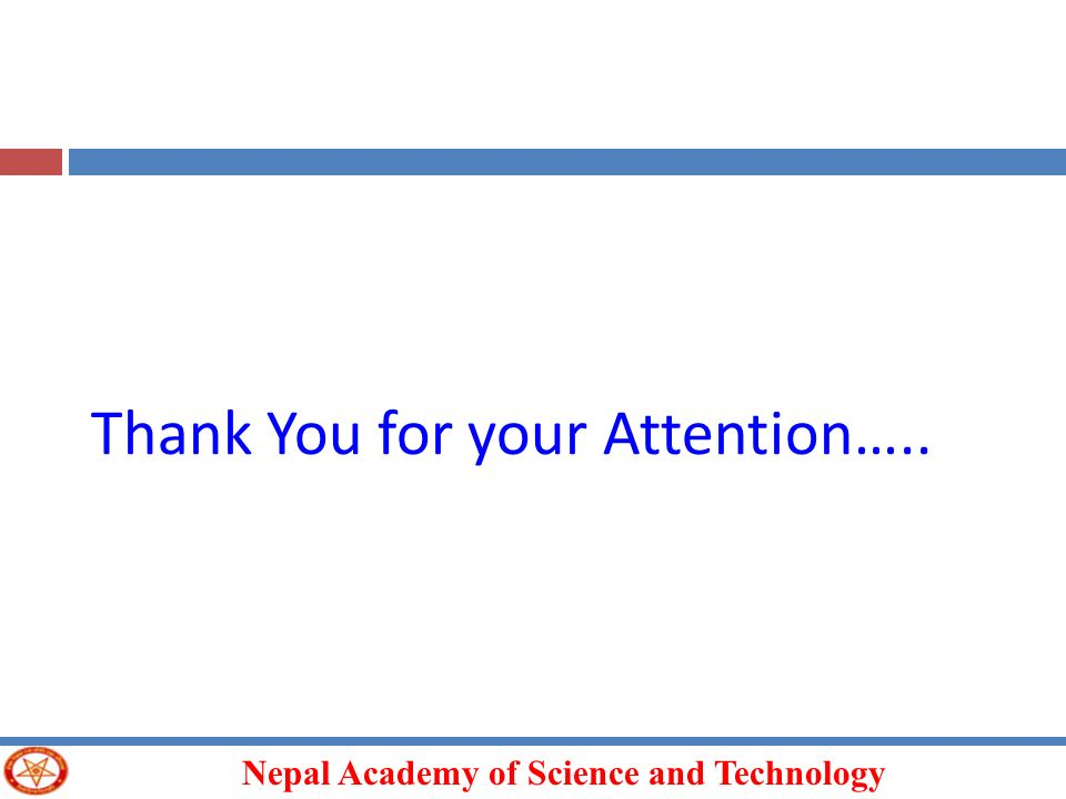Nepal Academy of Science and Technology Thank You for your Attention…..
