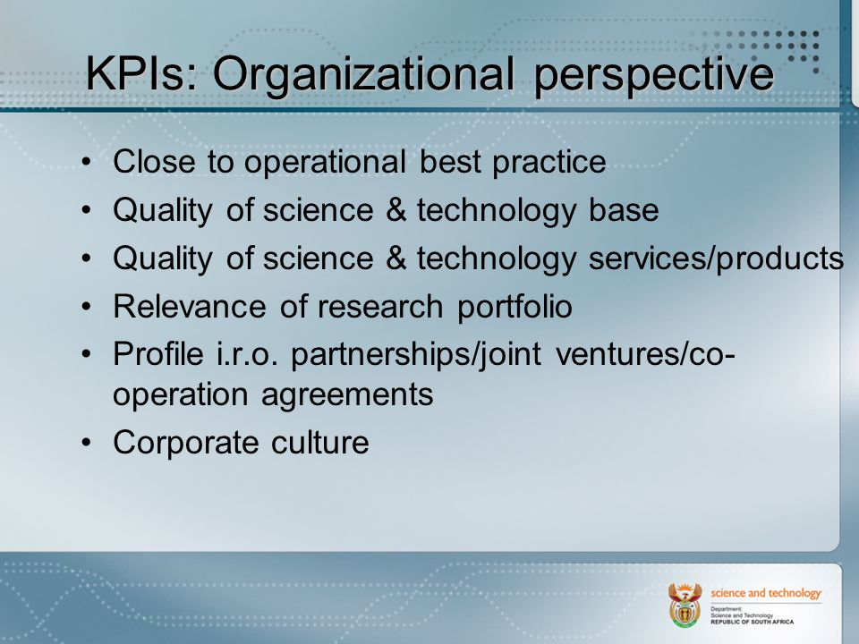 KPIs: Organizational perspective Close to operational best practice Quality of science & technology base Quality of science & technology services/products Relevance of research portfolio Profile i.r.o.